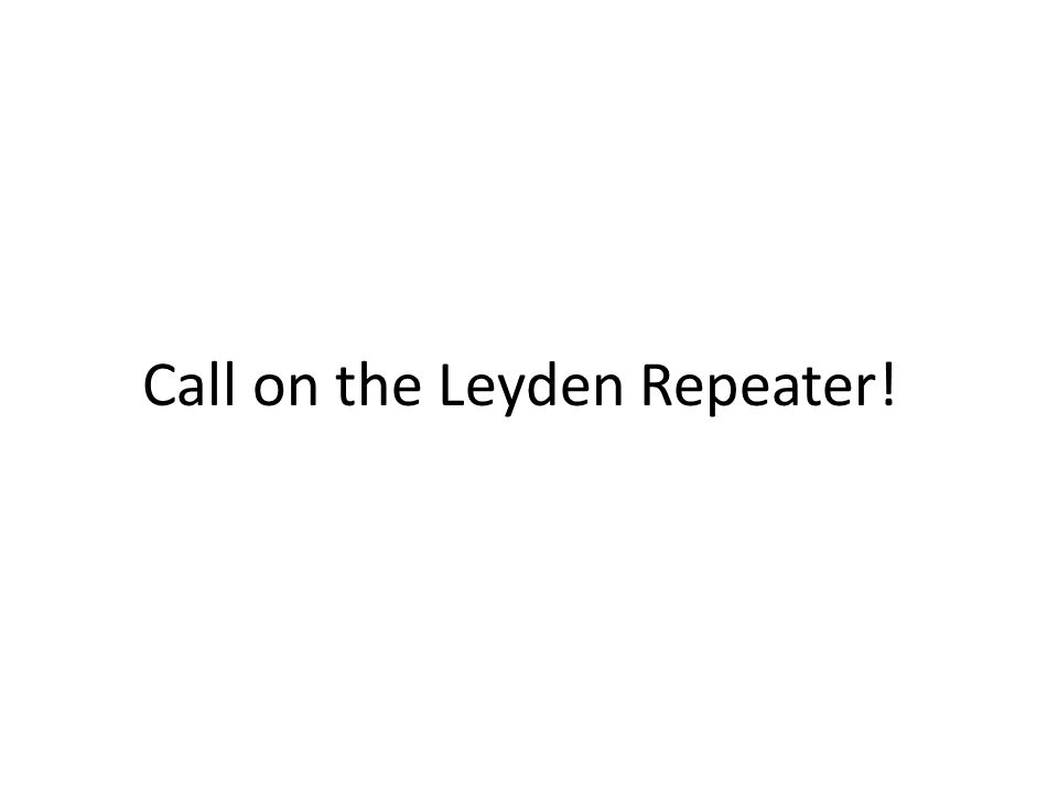 Call on the Leyden Repeater!