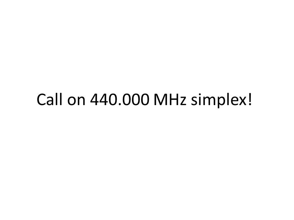 Call on 440.000 MHz simplex!
