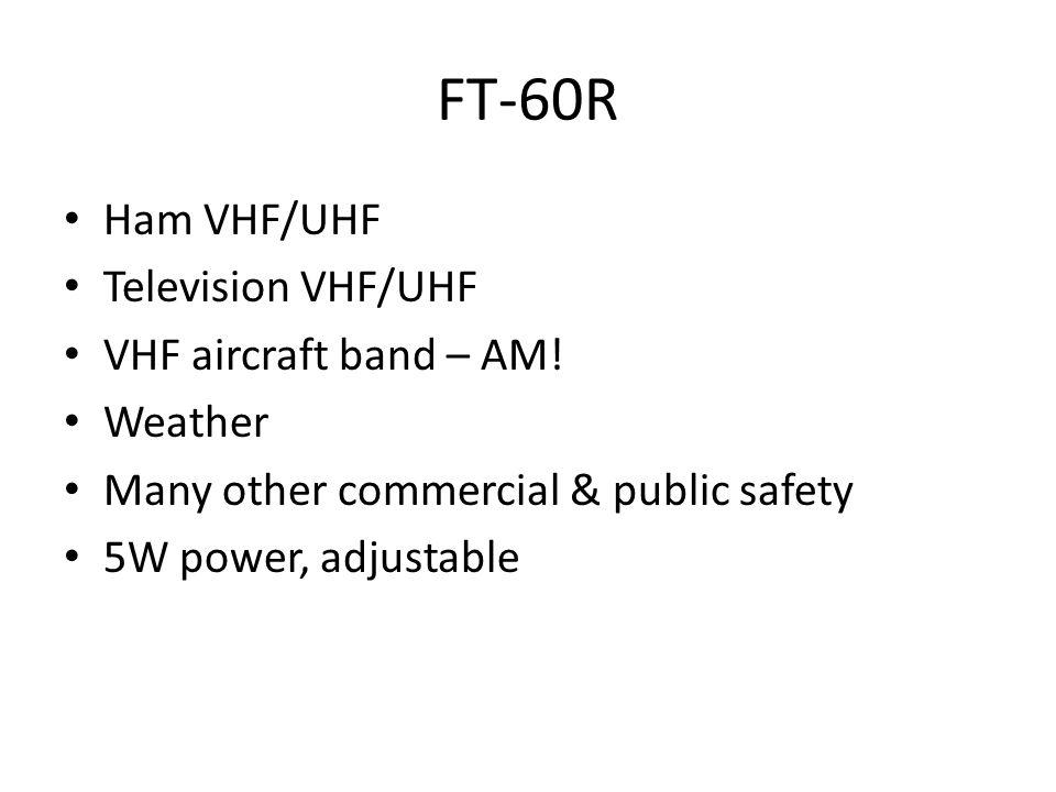 FT-60R Ham VHF/UHF Television VHF/UHF VHF aircraft band – AM! Weather