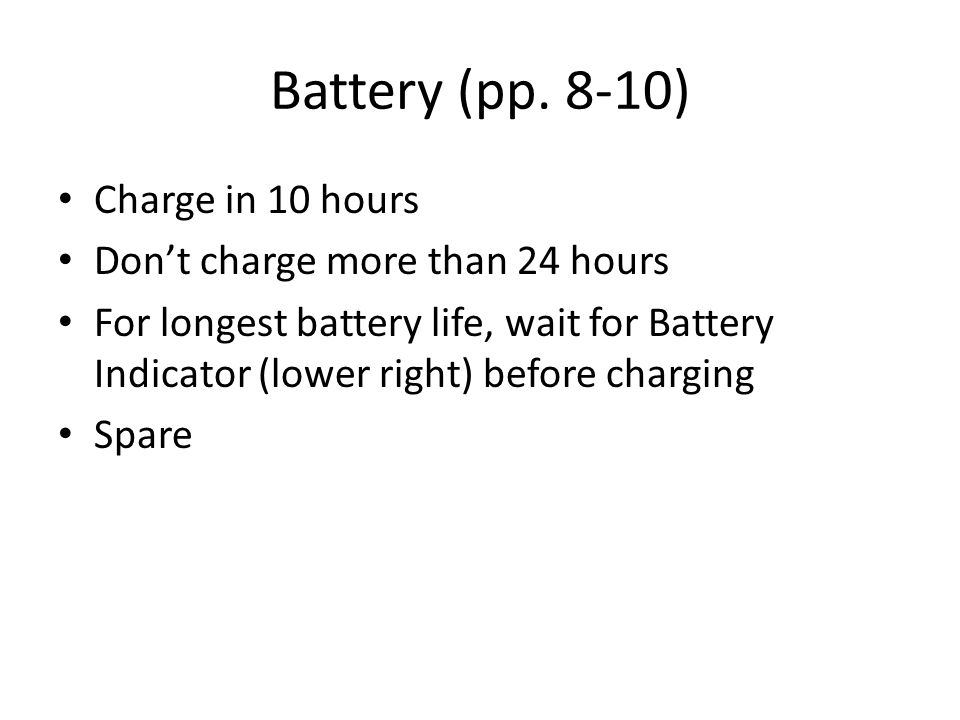 Battery (pp. 8-10) Charge in 10 hours Don't charge more than 24 hours