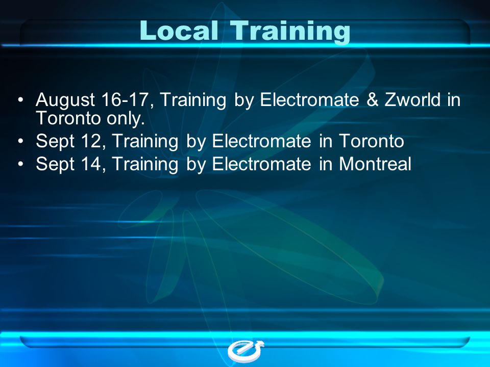 Local Training August 16-17, Training by Electromate & Zworld in Toronto only. Sept 12, Training by Electromate in Toronto.