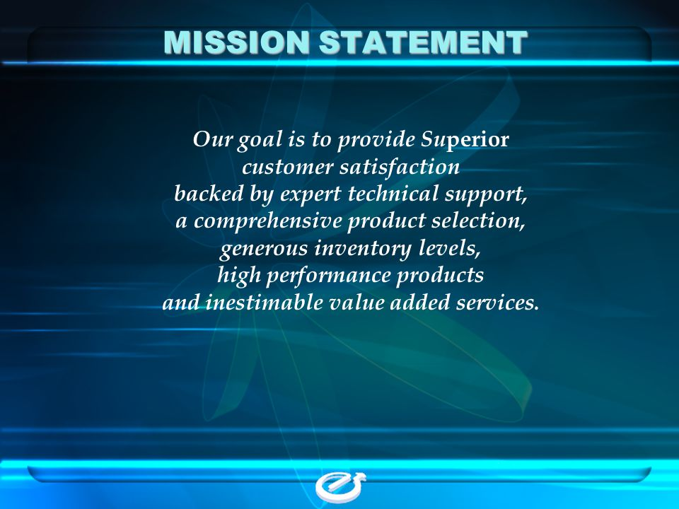 MISSION STATEMENT Our goal is to provide Superior