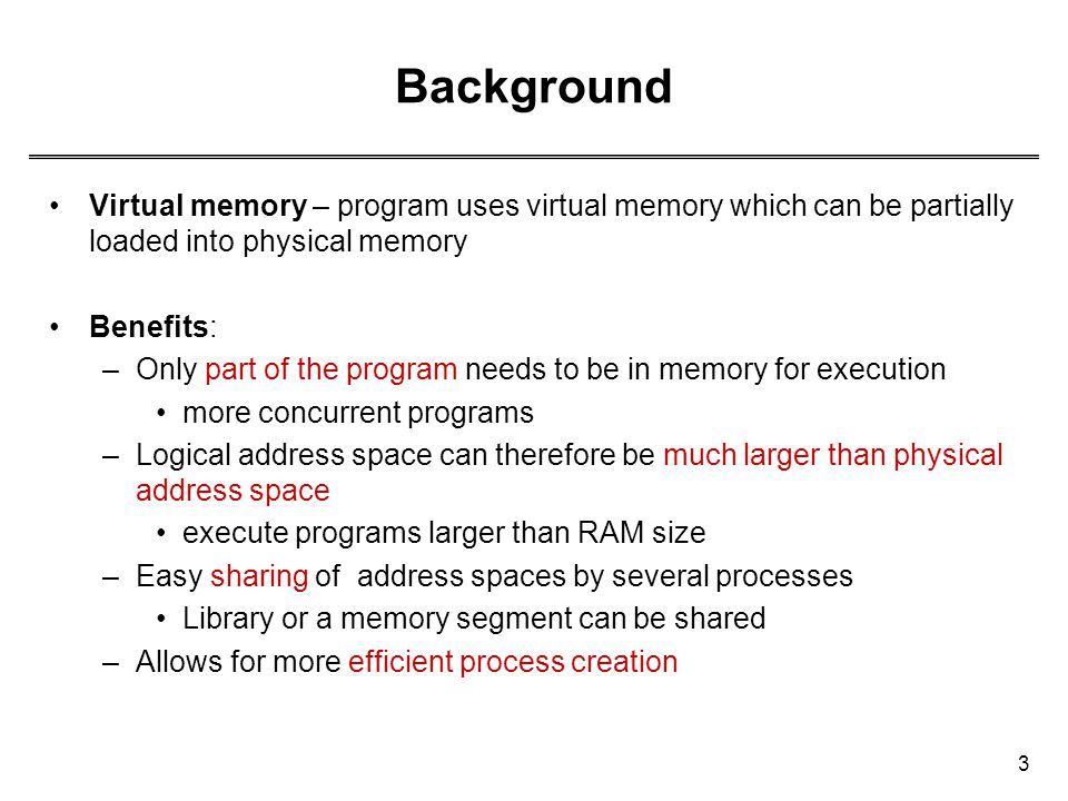 Background Virtual memory – program uses virtual memory which can be partially loaded into physical memory.