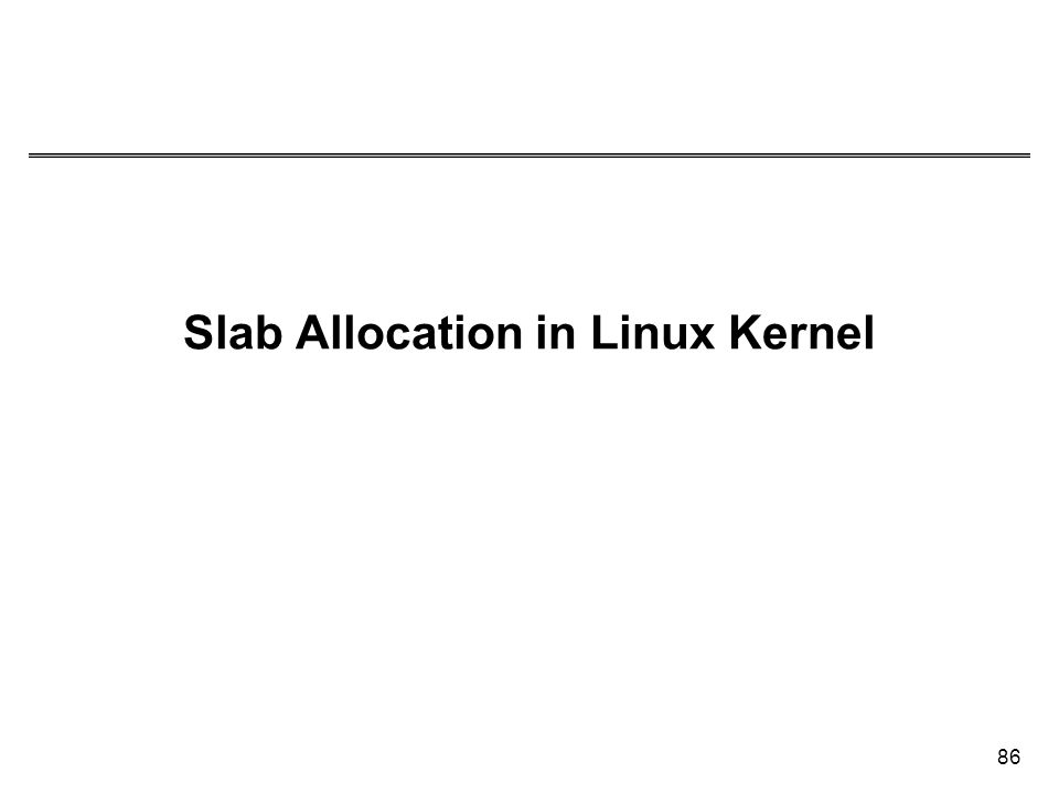 Slab Allocation in Linux Kernel