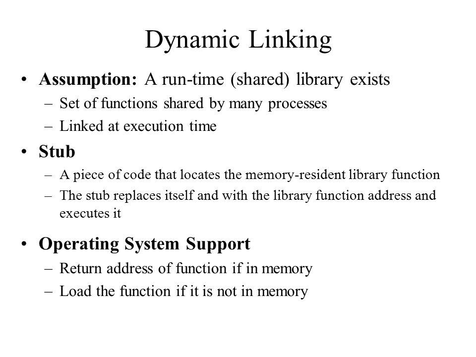 Dynamic Linking Assumption: A run-time (shared) library exists Stub