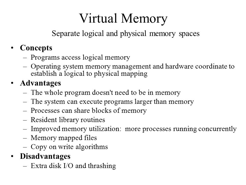 Virtual Memory Separate logical and physical memory spaces Concepts