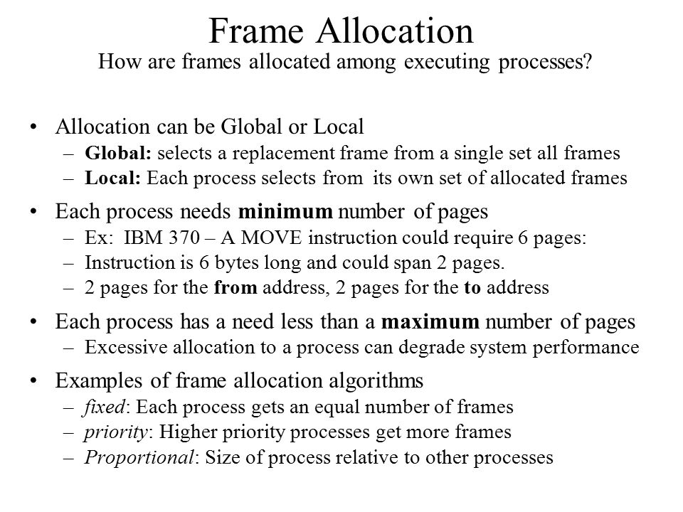 Frame Allocation How are frames allocated among executing processes