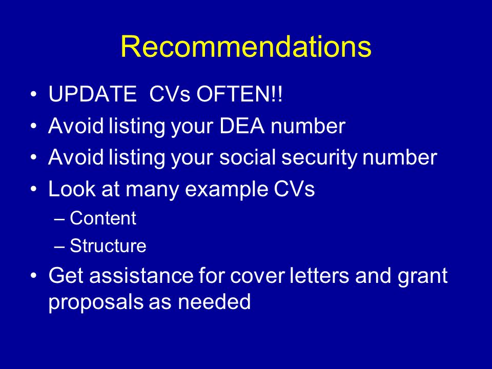 Recommendations UPDATE CVs OFTEN!! Avoid listing your DEA number
