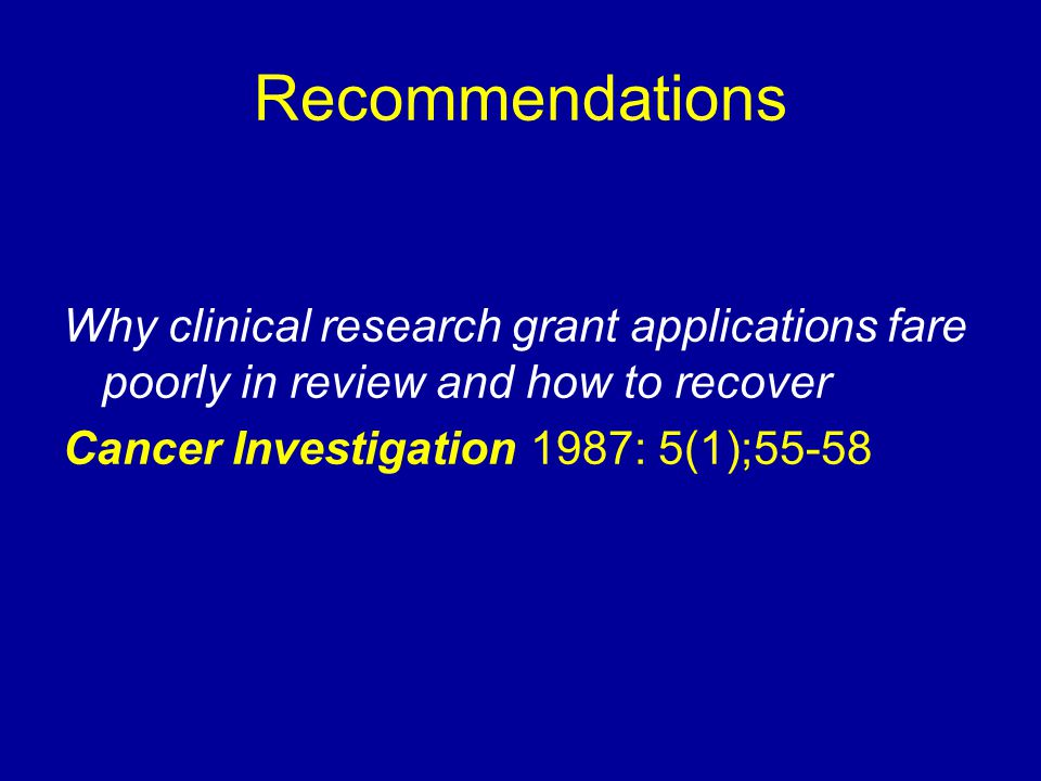 Recommendations Why clinical research grant applications fare poorly in review and how to recover.