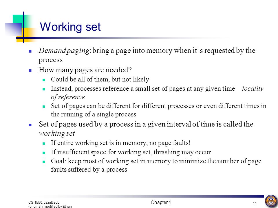 Working set Demand paging: bring a page into memory when it's requested by the process. How many pages are needed