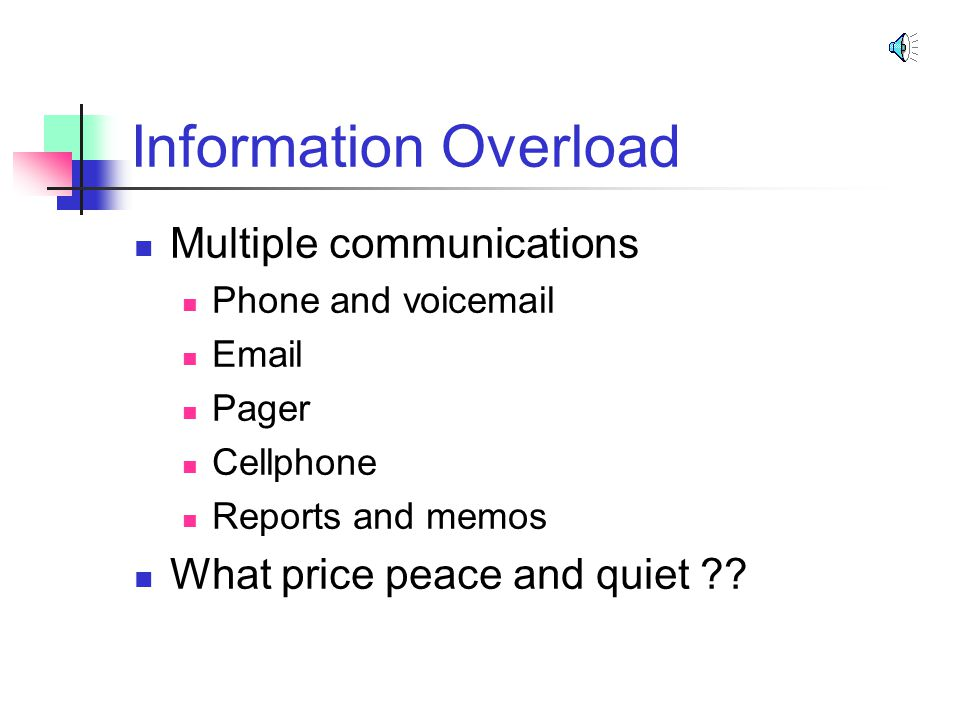 Information Overload Multiple communications