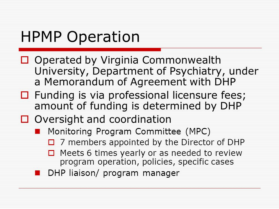 HPMP Operation Operated by Virginia Commonwealth University, Department of Psychiatry, under a Memorandum of Agreement with DHP.