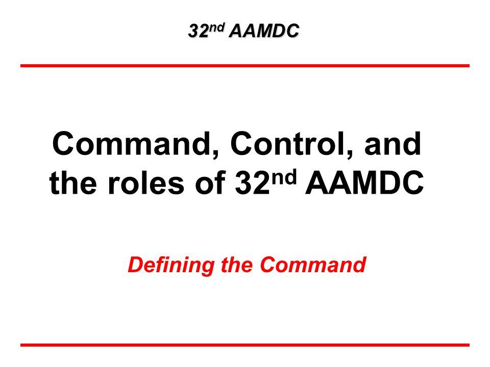 Command, Control, and the roles of 32nd AAMDC