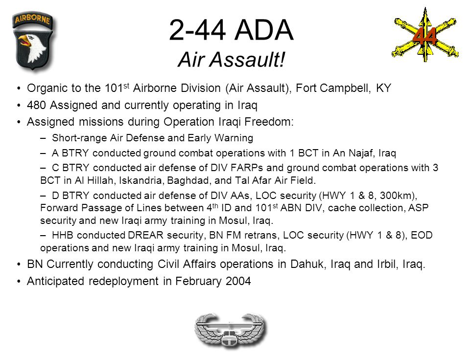 2-44 ADA Air Assault! Organic to the 101st Airborne Division (Air Assault), Fort Campbell, KY. 480 Assigned and currently operating in Iraq.
