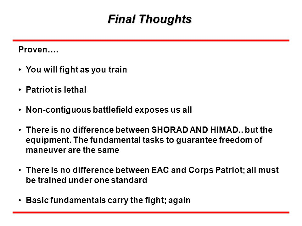 Final Thoughts Proven…. You will fight as you train Patriot is lethal