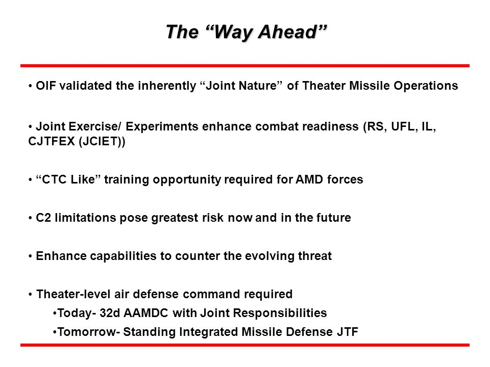 The Way Ahead OIF validated the inherently Joint Nature of Theater Missile Operations.