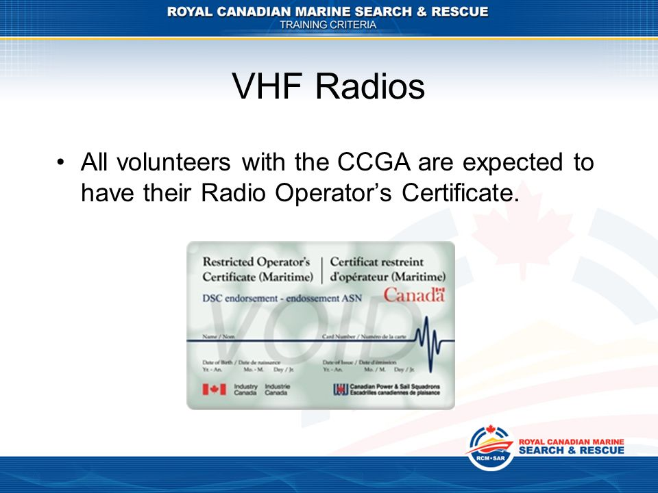VHF Radios All volunteers with the CCGA are expected to have their Radio Operator's Certificate.