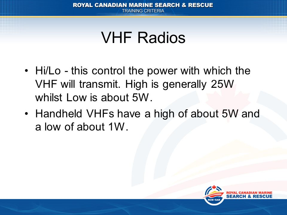 VHF Radios Hi/Lo - this control the power with which the VHF will transmit. High is generally 25W whilst Low is about 5W.