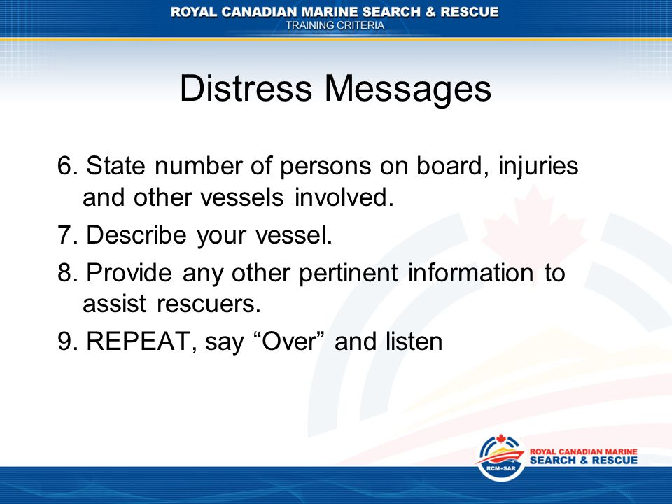 Distress Messages 6. State number of persons on board, injuries and other vessels involved. 7. Describe your vessel.