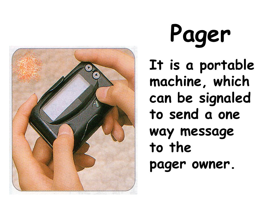 Pager It is a portable machine, which can be signaled to send a one