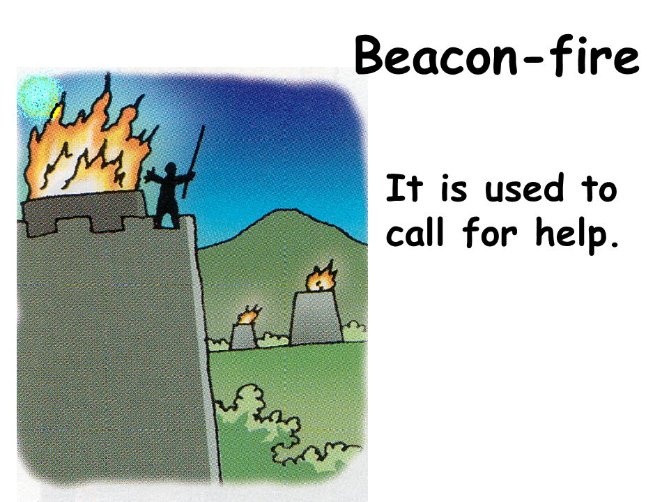 Beacon-fire It is used to call for help.