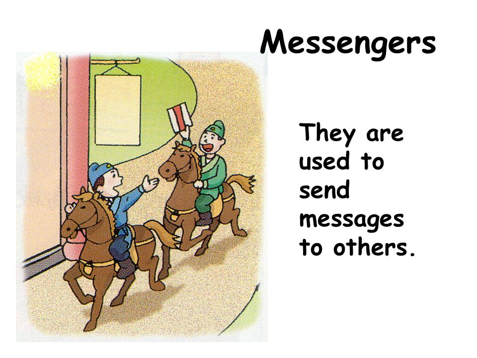 Messengers They are used to send messages to others.