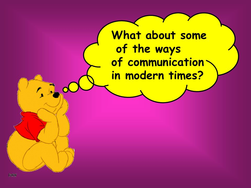 What about some of the ways of communication in modern times