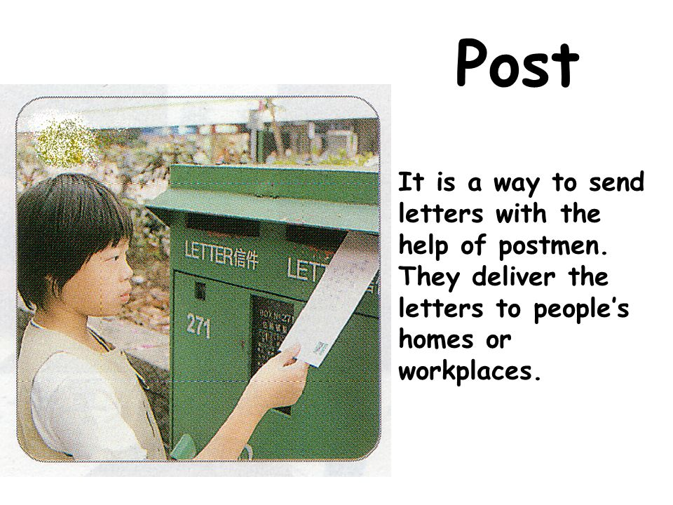 Post It is a way to send letters with the help of postmen.