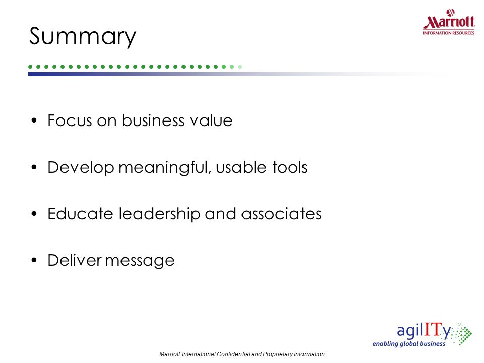 Summary Focus on business value Develop meaningful, usable tools