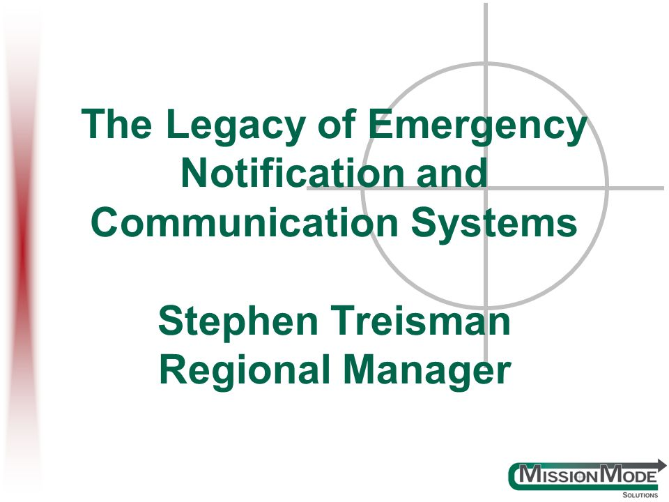 The Legacy of Emergency Notification and Communication Systems Stephen Treisman Regional Manager