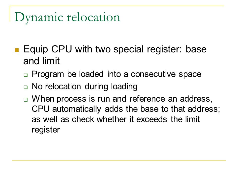 Dynamic relocation Equip CPU with two special register: base and limit