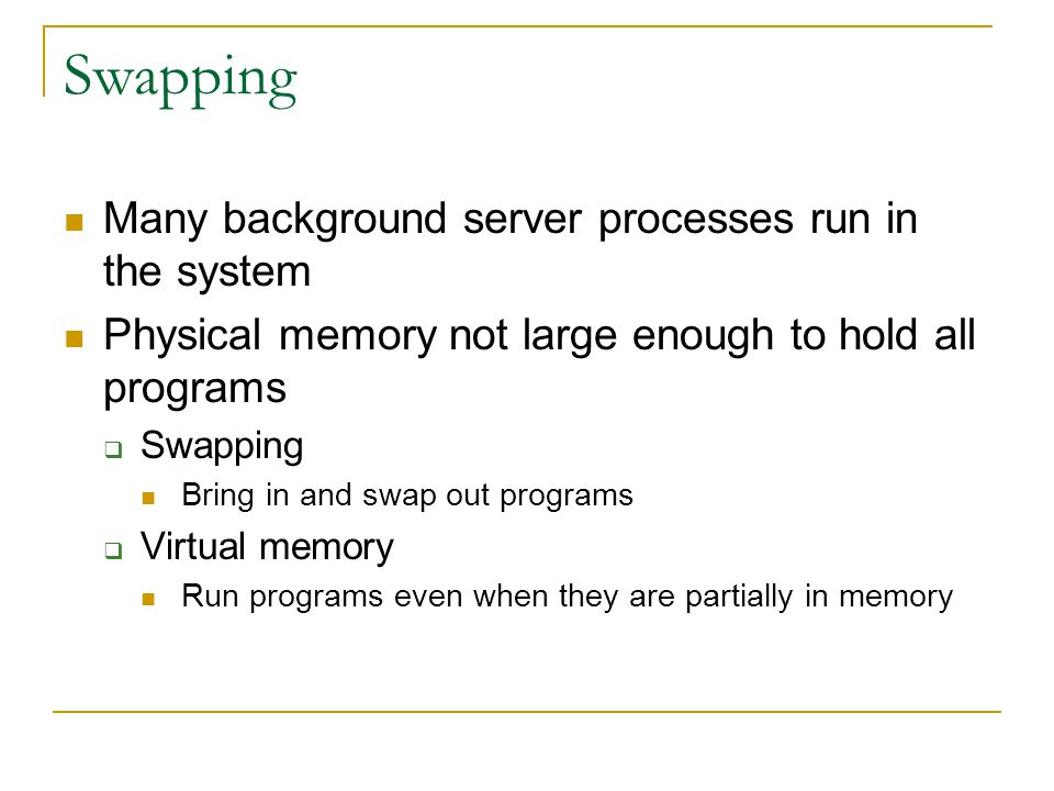 Swapping Many background server processes run in the system