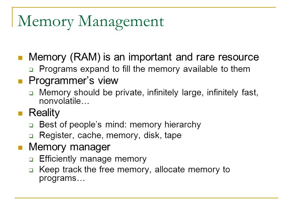 Memory Management Memory (RAM) is an important and rare resource