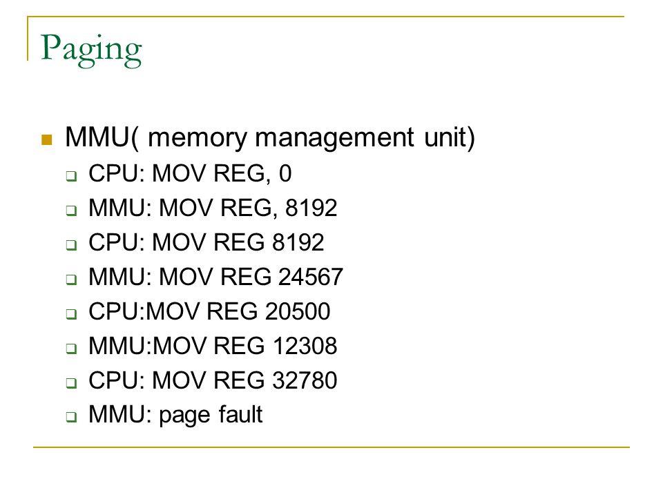 Paging MMU( memory management unit) CPU: MOV REG, 0 MMU: MOV REG, 8192
