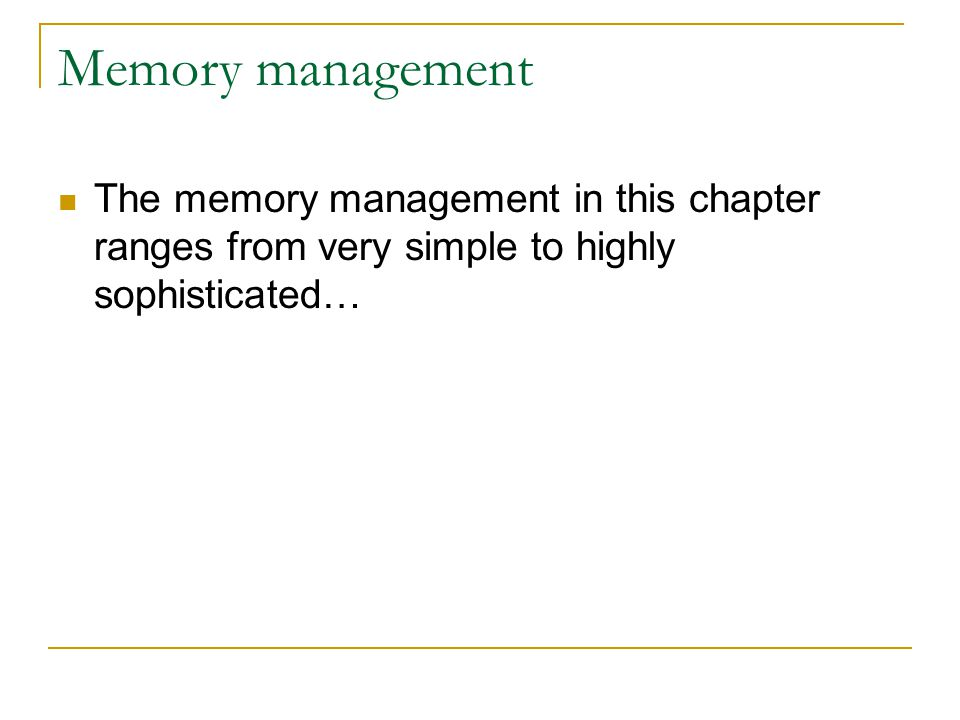 Memory management The memory management in this chapter ranges from very simple to highly sophisticated…