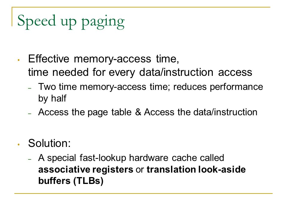 Speed up paging Effective memory-access time, time needed for every data/instruction access.