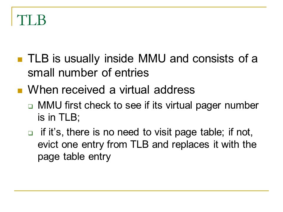 TLB TLB is usually inside MMU and consists of a small number of entries. When received a virtual address.