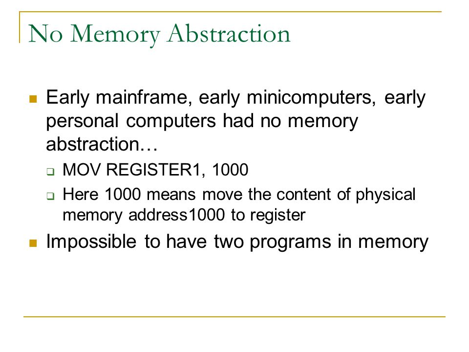 No Memory Abstraction Early mainframe, early minicomputers, early personal computers had no memory abstraction…