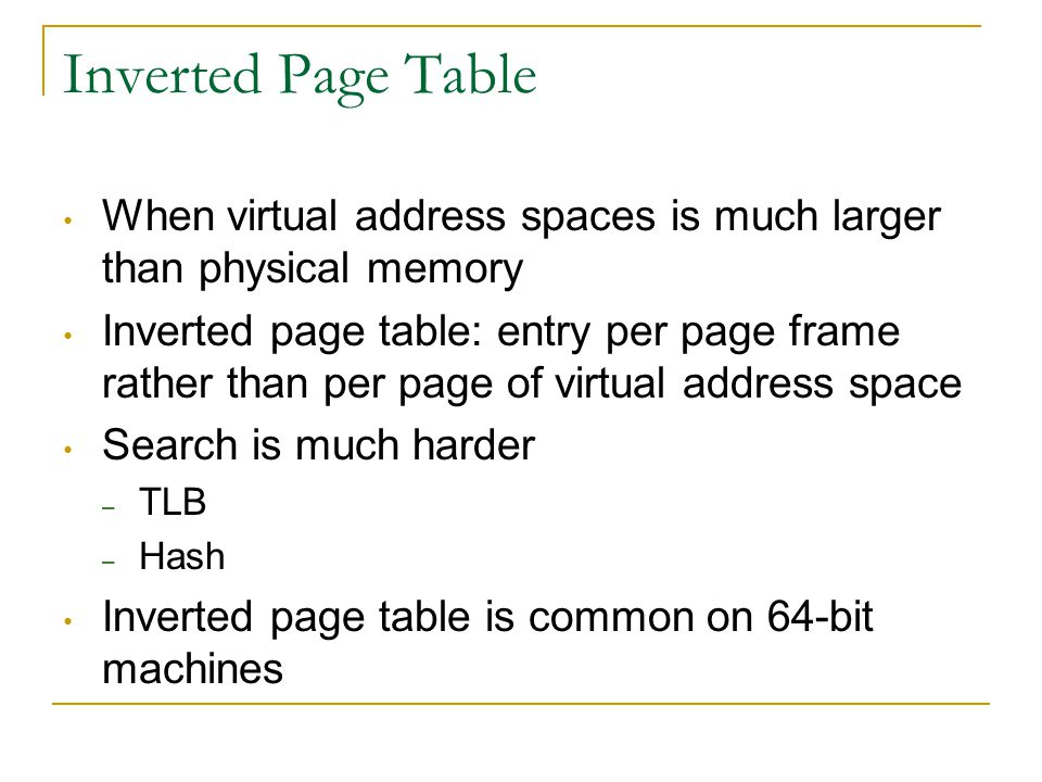 Inverted Page Table When virtual address spaces is much larger than physical memory.