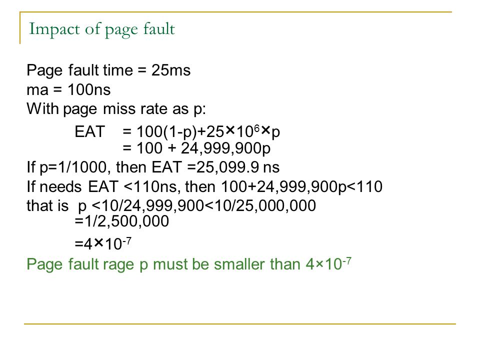 Impact of page fault Page fault time = 25ms ma = 100ns