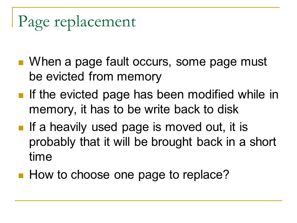 Page replacement When a page fault occurs, some page must be evicted from memory.