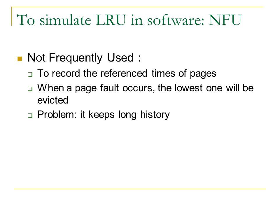 To simulate LRU in software: NFU