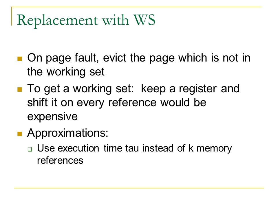 Replacement with WS On page fault, evict the page which is not in the working set.