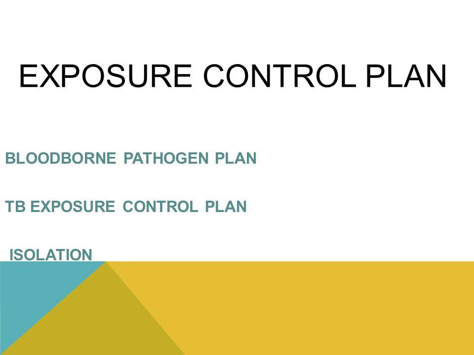 BLOODBORNE PATHOGEN PLAN TB EXPOSURE CONTROL PLAN ISOLATION