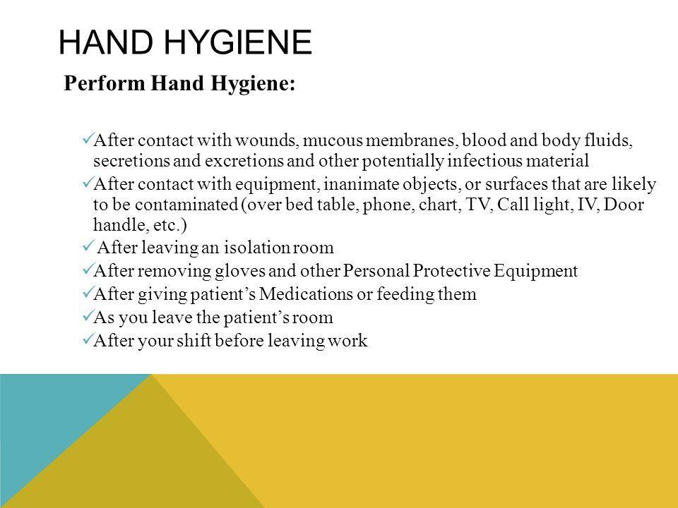HAND HYGIENE Perform Hand Hygiene: