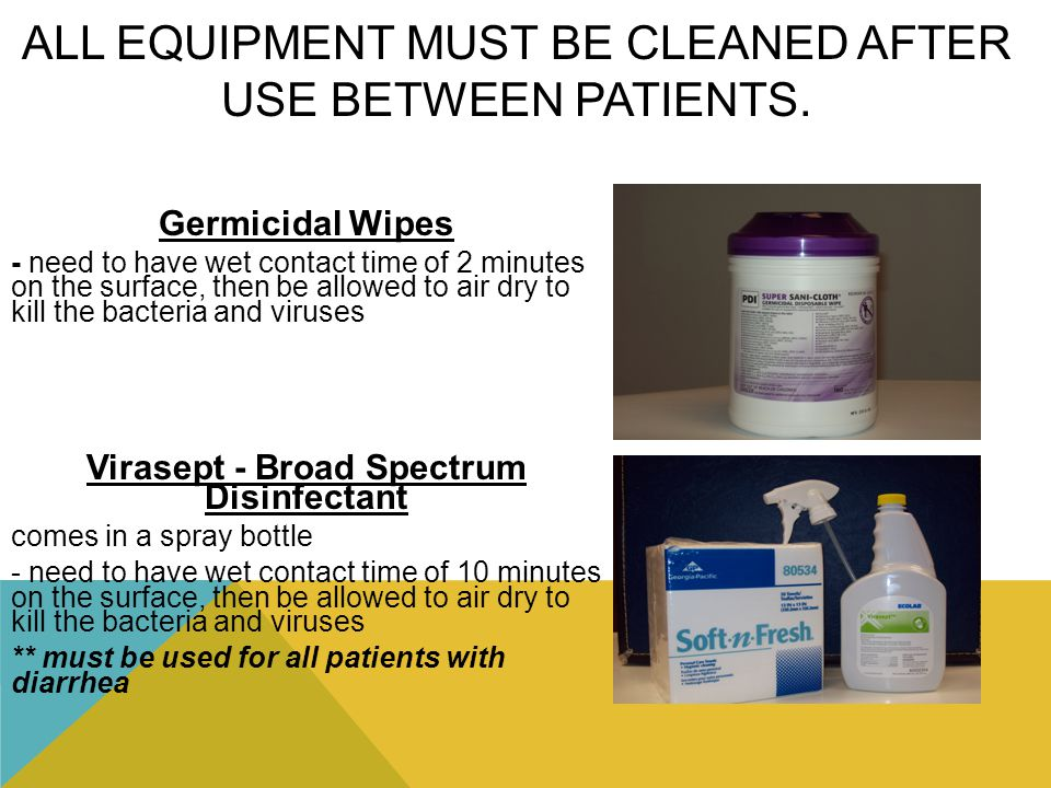 All equipment must be cleaned after use between patients.