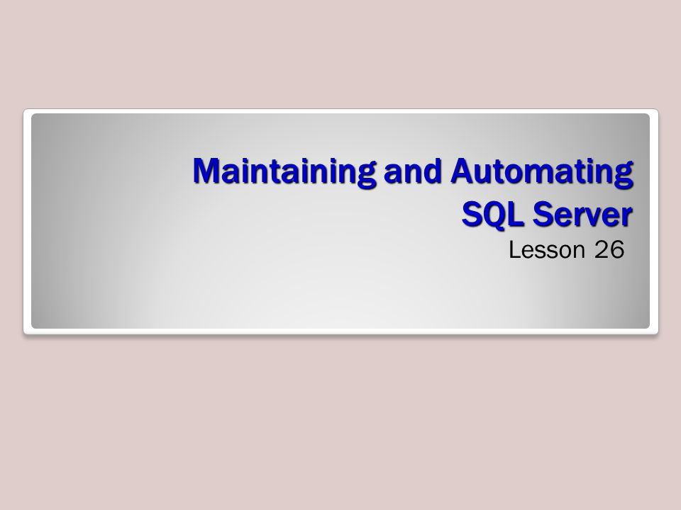 Maintaining and Automating SQL Server