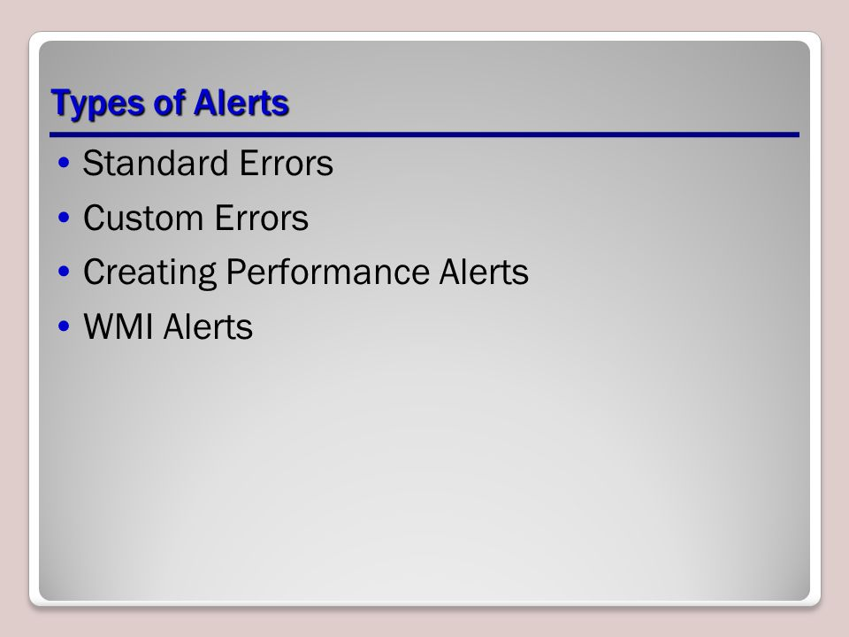 Types of Alerts Standard Errors Custom Errors Creating Performance Alerts WMI Alerts
