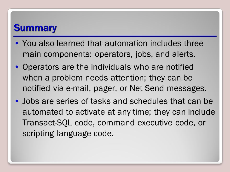 Summary You also learned that automation includes three main components: operators, jobs, and alerts.