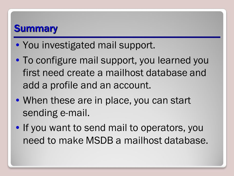 Summary You investigated mail support.